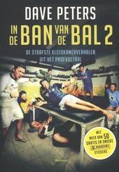 In de ban van de bal. 2, De strafste kleedkamerverhalen uit het profvoetbal