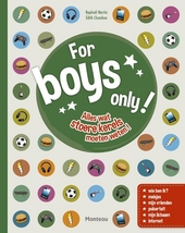 For boys only! : alles wat stoere kerels moeten weten!