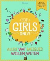 For girls only! : alles wat meisjes willen weten