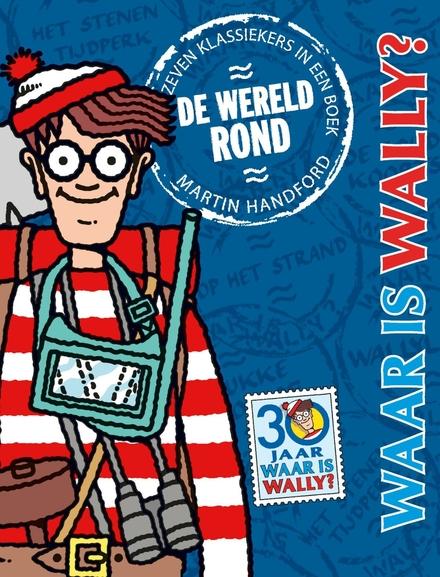Waar is Wally? : de wereld rond! : zeven klassiekers in een boek