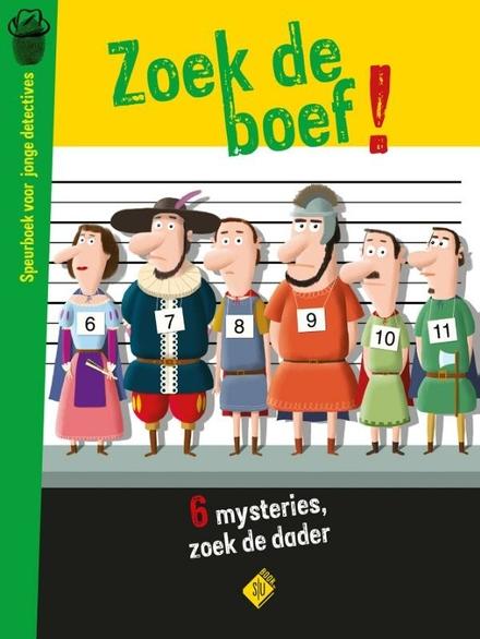 Zoek de boef! : speurboek voor jonge detectives : 6 detectivezaken, 11 verdachten, 1 dader