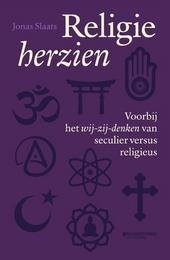 Religie herzien : voorbij het wij-zij-denken van seculier versus religieus