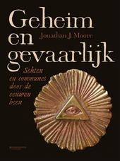 Geheim en gevaarlijk : sekten en genootschappen door de eeuwen heen