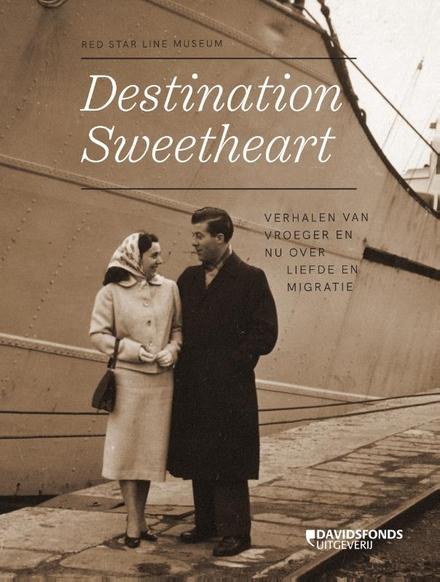 Destination sweetheart : verhalen van vroeger en nu over liefde en migratie