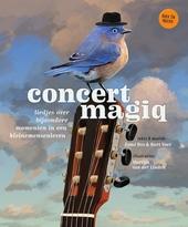 Concert magiq : liedjes over bijzondere mensen in een kleinemensenleven
