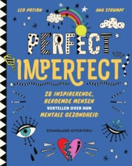 Perfect imperfect : 28 inspirerende, beroemde mensen vertellen over hun mentale gezondheid