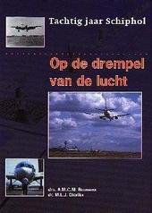 Op de drempel van de lucht : tachtig jaar Schiphol