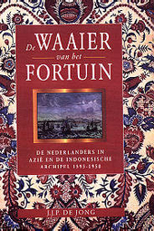 De waaier van het fortuin : van handelscompagnie tot koloniaal imperium : de Nederlanders in Azië en de Indonesisc...