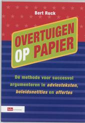 Overtuigen op papier : de methode voor succesvol argumenteren in adviesteksten, beleidsnotities en offertes