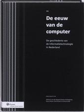 De eeuw van de computer : de geschiedenis van de informatietechnologie in Nederland