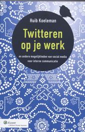 Twitteren op je werk : en andere mogelijkheden van social media voor interne communicatie