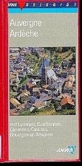Auvergne, Ardèche : Bourbonnais, Auvergne, Lyonnais, Ardèche, Cevennen, Causses, Rouergue en Albigeois