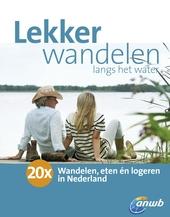 Lekker wandelen langs het water : 20x wandelen, eten én logeren in Nederland