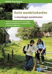 Korte wandelvakanties : 11 meerdaagse wandelroutes : routes in Nederland van 2 tot 4 dagen, bezienswaardigheden en ...