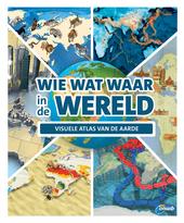 Wie wat waar in de wereld : visuele atlas van de aarde