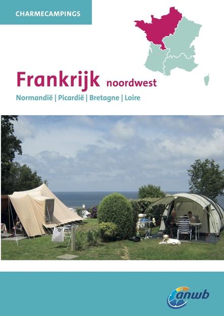 Frankrijk noordwest : Normandië, Picardië, Bretagne, Loire