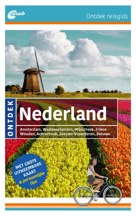 Ontdek Nederland : Amsterdam, Waddeneilanden, Mijnstreek, Friese Wouden, Achterhoek, Zeeuws-Vlaanderen, Betuwe