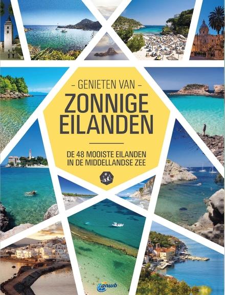 Genieten van zonnige eilanden : de 48 mooiste eilanden in de Middellandse zee