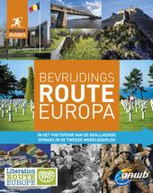 Bevrijdingsroute Europa : in het voetspoor van de geallieerde opmars in de Tweede Wereldoorlog