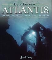 De atlas van Atlantis en andere verdwenen beschavingen : over de geschiedenis en kennis van Atlantis, Lemurië en an...