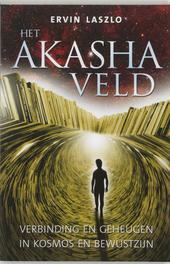 Het akasha-veld : verbinding en geheugen in kosmos en bewustzijn