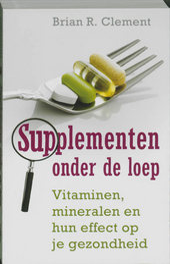Supplementen onder de loep : vitaminen, mineralen en het effect op je gezondheid