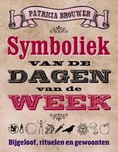 Symboliek van de dagen van de week : bijgeloof, rituelen en gewoonten