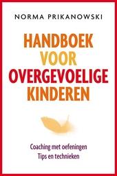 Handboek voor overgevoelige kinderen : coaching met oefeningen, tips en technieken