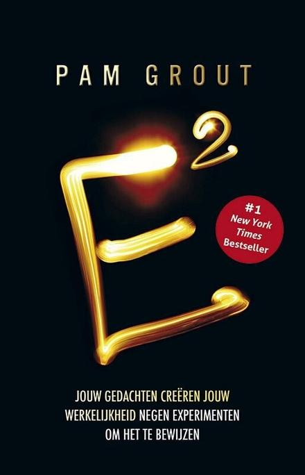 E² : jouw gedachten creëren jouw werkelijkheid : 9 experimenten om het te bewijzen