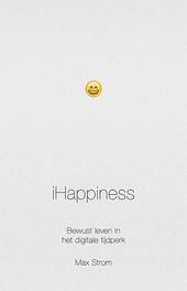 iHappiness : bewust leven in het digitale tijdperk