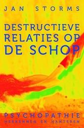 Destructieve relaties op de schop : psychopathie herkennen en hanteren