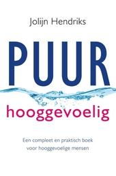 Puur hooggevoelig : een compleet en praktisch boek voor hooggevoelige mensen