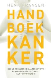 Handboek kanker : hoe je reguliere en alternatieve behandelingen optimaal kunt combineren
