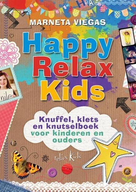 Happy relax kids : knuffel, klets en knutselboek voor kinderen en ouders