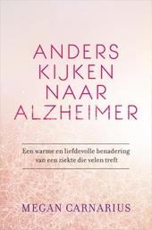 Anders kijken naar Alzheimer : een warme en liefdevolle benadering van een ziekte die velen treft