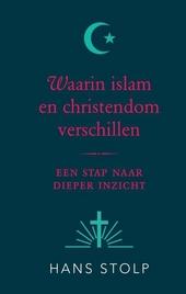Waarin islam en christendom verschillen : een stap naar dieper inzicht