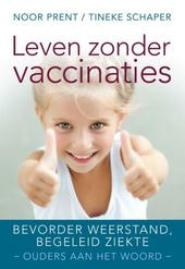 Leven zonder vaccinaties : bevorder weerstand, begeleid ziekte : ouders aan het woord