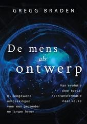 De mens als ontwerp : van evolutie door toeval tot transformatie naar keuze : buitengewone ontdekkingen voor een ge...