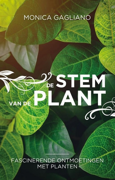 De stem van de plant : fascinerende ontmoetingen met planten