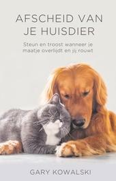 Afscheid van je huisdier : steun en troost wanneer je maatje overlijdt en jij rouwt