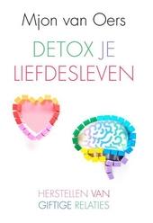 Detox je liefdesleven : herstellen van giftige relaties