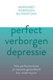 Perfect verborgen depressie : hoe perfectionisme je gezondheid kan ondermijnen