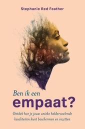 Ben ik een empaat? : ontdek hoe je jouw unieke heldervoelende kwaliteiten kunt beschermen en inzetten