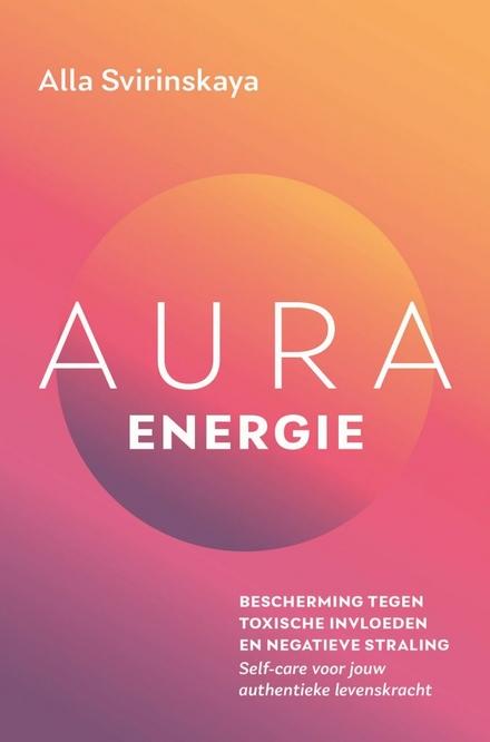 Aura energie : bescherm en versterk je energetische identiteit