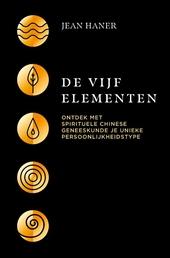 De vijf elementen : ontdek met spirituele Chinese geneeskunde je unieke persoonlijkheidstype
