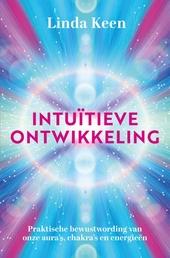 Intuïtieve ontwikkeling : praktische bewustwording van onze aura's, chakra's en energieën
