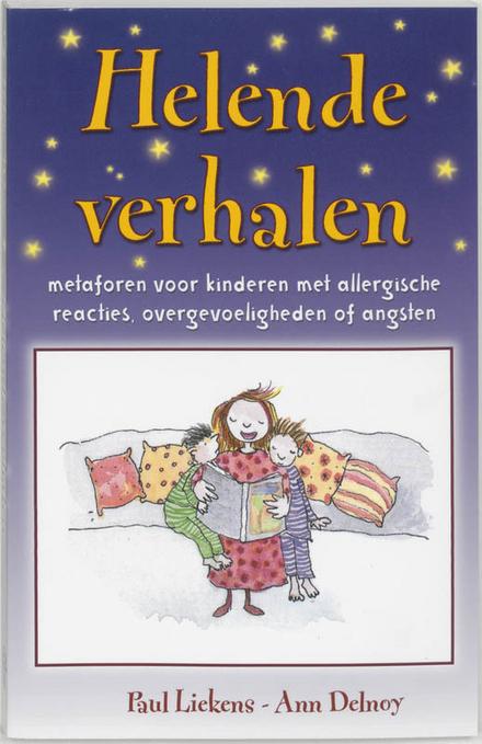 Helende verhalen : metaforen voor kinderen met allergische reacties, overgevoeligheden of angsten