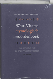 West-Vlaams etymologisch woordenboek : de herkomst van de West-Vlaamse woorden