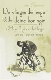 De vliegende neger & de kleine koningin : Major Taylor en het begin van de Tour de France