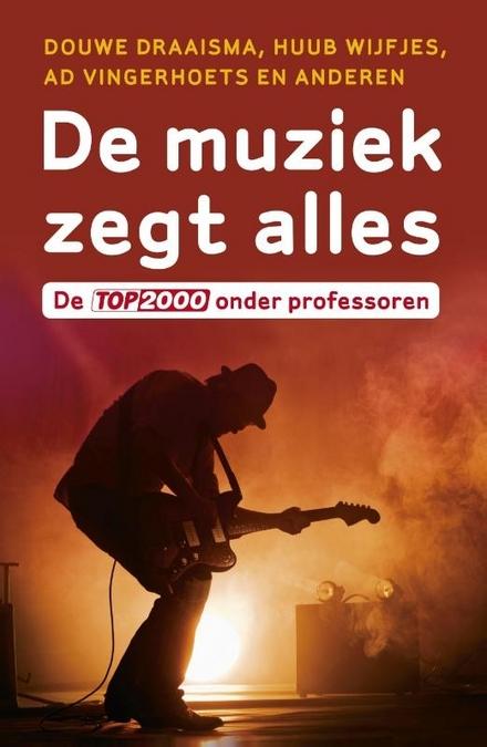 De muziek zegt alles : de Top 2000 onder professoren
